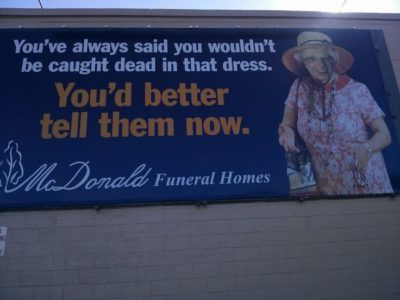 A misjudged advertisement for a funeral parlor, implying an old woman will die soon.